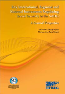 Letlhokwa George Mpedi (Prof), Mathias Ashu Tako Nyenti (Dr): Key International, Regional and National Instruments Regulating Social Security in the SADC. A General Perspective