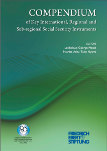 Letlhokwa George Mpedi (Prof), Mathias Ashu Tako Nyenti (Dr) (eds): Compendium of Key International, Regional and Sub-regional Social Security Instruments